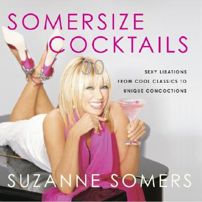 Somersize Cocktails: 30 Sexy Libations from Cool Classics to Unique Concoctions Cover Image