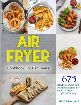 Air Fryer Cookbook For Beginners: 675 Effortless, Quick and Delicious Recipes For Your Air Fryer (2020 Edition) Kindle Edition Cover Image