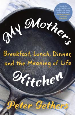 My Mother's Kitchen: Breakfast, Lunch, Dinner, and the Meaning of Life Cover Image