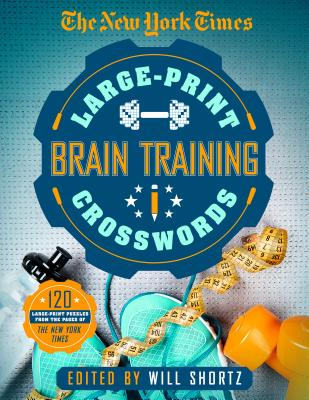 The New York Times Large-Print Brain-training Crosswords: 120 Large-Print Puzzles from the Pages of the New York Times Cover Image