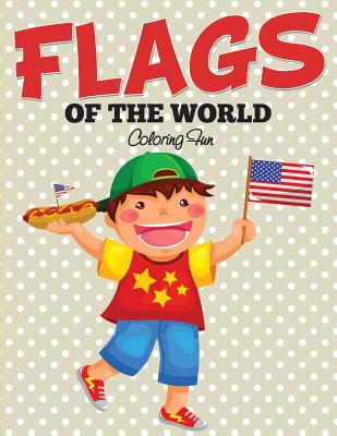 Flags Of The World: Coloring Fun Cover Image