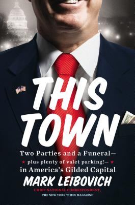 This Town: Two Parties and a Funeral-Plus, Plenty of Valet Parking!-In America's Gilded Capital Cover Image