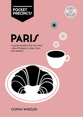 Paris Pocket Precincts: A Pocket Guide To The City's Best Cultural Hangouts, Shops, Bars And Eateries Cover Image