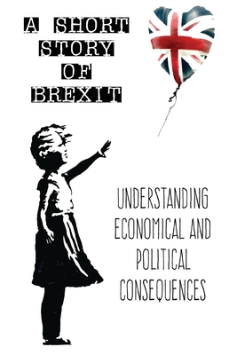 A Short Story of Brexit: Understanding Economical and Political Consequences Cover Image