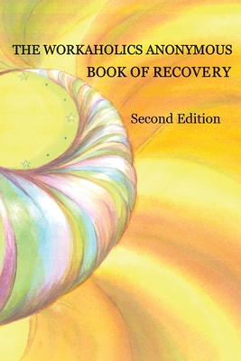 The Workaholics Anonymous Book of Recovery: Second Edition Cover Image