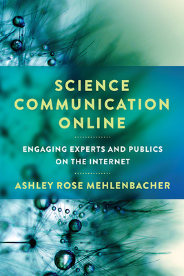 Science Communication Online: Engaging Experts and Publics on the Internet Cover Image