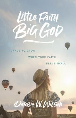 Little Faith, Big God: Grace to Grow When Your Faith Feels Small Cover Image
