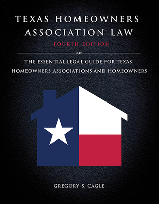 Texas Homeowners Association Law: Fourth Edition: The Essential Legal Guide for Texas Homeowners Associations and Homeowners Cover Image