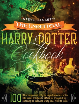 The Unofficial Harry Potter Cookbook: 100 Tested Recipes Inspired by the Magical Adventures of the Wizard of Hogwarts. Become the Protagonist by Recre Cover Image