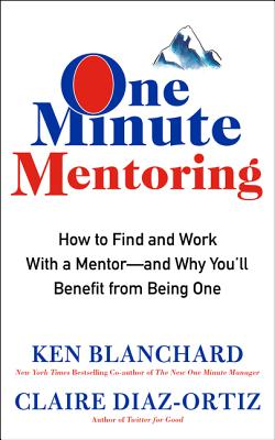 One Minute Mentoring: How to Find and Work With a Mentor--And Why You'll Benefit from Being One Cover Image