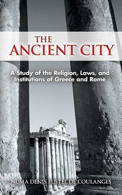 The Ancient City: A Study of the Religion, Laws, and Institutions of Greece and Rome (Dover Books on History) Cover Image
