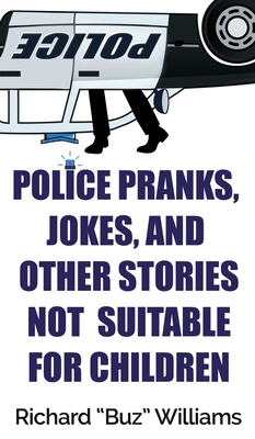 Police Pranks, Jokes, and Other Stories Not Suitable For Children Cover Image