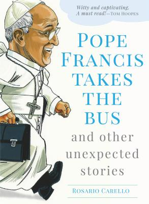 Pope Francis Takes the Bus, and Other Unexpected Stories Cover Image