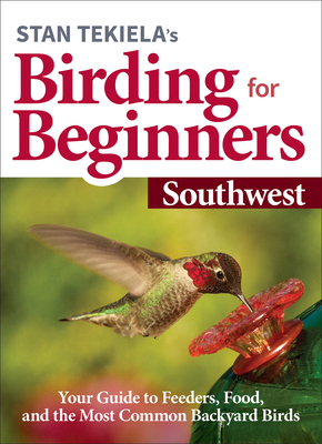 Stan Tekiela's Birding for Beginners: Southwest: Your Guide to Feeders, Food, and the Most Common Backyard Birds Cover Image