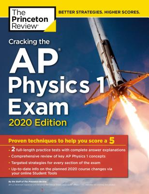 Cracking the AP Physics 1 Exam, 2020 Edition: Practice Tests & Proven Techniques to Help You Score a 5 (College Test Preparation) Cover Image