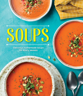 Soups: Delicious Homemade Soups for Every Season Cover Image