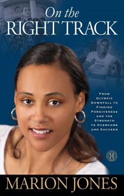 On the Right Track: From Olympic Downfall to Finding Forgiveness and the Strength to Overcome and Succeed Cover Image