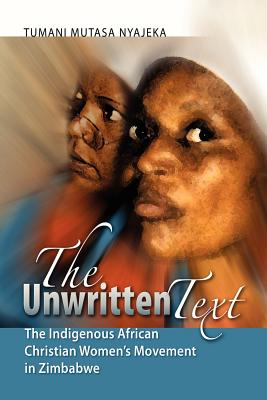 The Unwritten Text: The Indigenous African Christian Women's Movement in Zimbabwe Cover Image