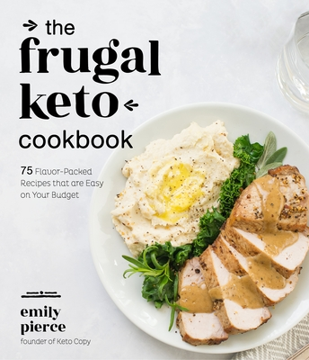 The Frugal Keto Cookbook: 75 Flavor-Packed Recipes that are Easy on Your Budget Cover Image