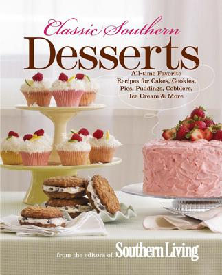 Classic Southern Desserts: All-Time Favorite Recipes for Cakes, Cookies, Pies, Puddings, Cobblers, Ice Cream & More Cover Image