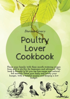 Poultry Lover Cookbook: Please your family with these mouth-watering recipes from grill to stir-fry, for beginners and advanced. This book is Cover Image
