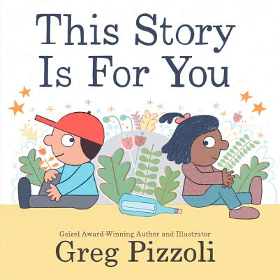 This Story Is For You by Greg Pizzoli