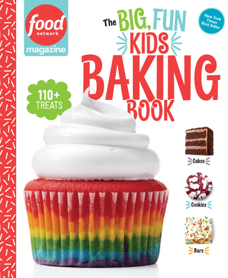 Food Network Magazine: The Big, Fun Kids Baking Book: 110+ Recipes for Young Bakers (Food Network Magazine's Kids Cookbooks #2) Cover Image