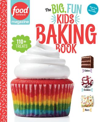 Food Network Magazine: The Big, Fun Kids Baking Book: 110+ Recipes for Young Bakers (Food Network Magazine's Kids Cookbooks #2) Cover Image