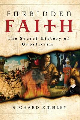 Forbidden Faith: The Secret History of Gnosticism Cover Image
