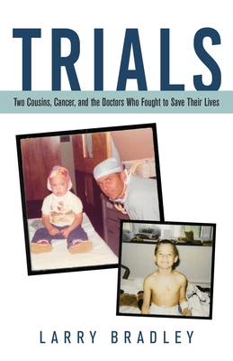 Trials: Two Cousins, Cancer, and the Doctors Who Fought to Save Their Lives Cover Image