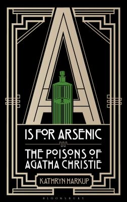 A is for Arsenic: The Poisons of Agatha Christie Cover Image