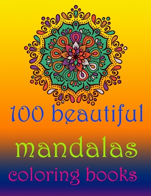 100 beautiful mandalas coloring books: Stress Relieving Mandala Designs for Adults Relaxation- Mandala Coloring Book For Adults With Thick Artist Qual Cover Image