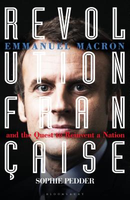 Revolution Française: Emmanuel Macron and the quest to reinvent a nation Cover Image