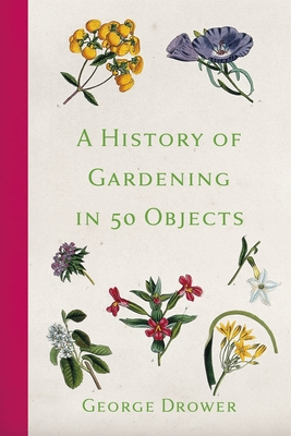 A History of Gardening in 50 Objects Cover Image