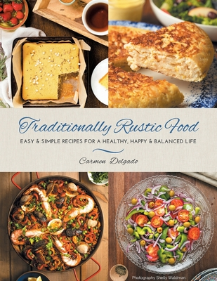 Traditionally Rustic Food: Easy & simple recipes for a healthy, happy & balanced life Cover Image