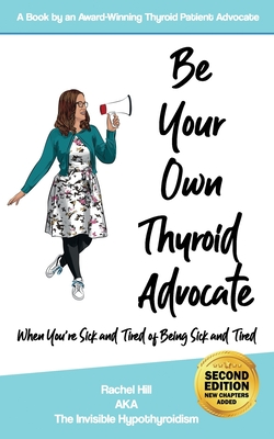 Be Your Own Thyroid Advocate: When You're Sick and Tired of Being Sick and Tired Cover Image
