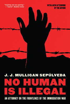 No Human is Illegal: An Attorney on the Front Lines of the Immigration War Cover Image