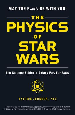 The Physics of Star Wars: The Science Behind a Galaxy Far, Far Away Cover Image