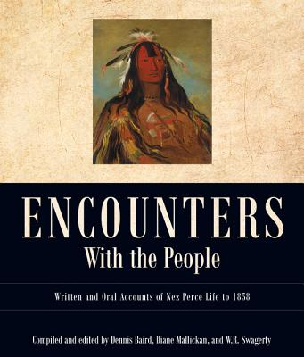 Encounters with the People: Written and Oral Accounts of Nez Perce Life to 1858 (Voices from Nez Perce Country) Cover Image