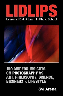 Lidlips Lessons I Didn't Learn in Photo School: 100 Modern Insights on Photography Cover Image