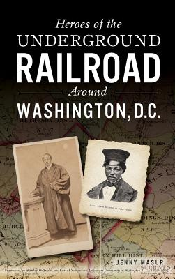Heroes of the Underground Railroad Around Washington, D.C. Cover Image