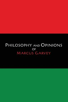 Philosophy and Opinions of Marcus Garvey [Volumes I & II in One Volume] Cover Image