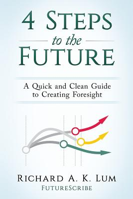 4 Steps to the Future: A Quick and Clean Guide to Creating Foresight Cover Image