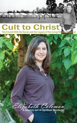 Cult to Christ: The Church With No Name and the Legacy of the Living Witness Doctrine Cover Image