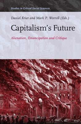 Capitalism's Future: Alienation, Emancipation and Critique (Studies in Critical Social Sciences #85) Cover Image