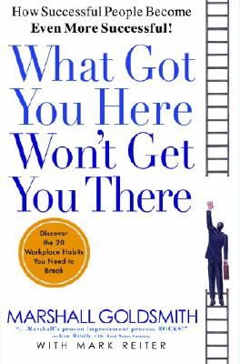 What Got You Here Won't Get You There: How Successful People Become Even More Successful Cover Image