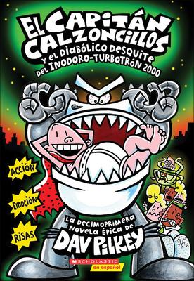 El Capitan Calzoncillos y El Diabolico Desquite del Inodoro-Turbotron 2000 (Captain Underpants and the Tyrannical Retaliation of the Turbo Toilet 2000 Cover Image