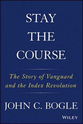 Stay the Course: The Story of Vanguard and the Index Revolution Cover Image