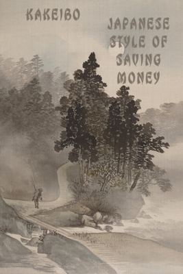 Japanese Style Of Saving Money Kakeibo: Kakeibo (家計簿) Saving - Japanese Art Of Saving - Household Budget Manager - Household Fina Cover Image