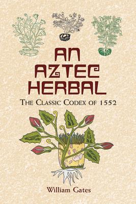 An Aztec Herbal: The Classic Codex of 1552 (Native American) Cover Image